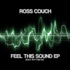 Ross Couch - Feel This Sound EP [Body Rhythm]