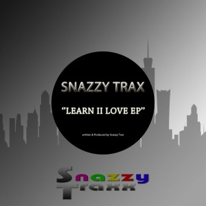 Snazzy Trax - Learn II Love EP [Snazzy Traxx]