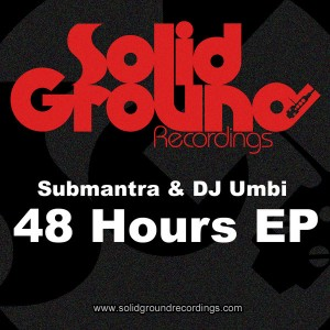 Submantra & DJ Umbi  - 48 Hours EP [Solid Ground Recordings]