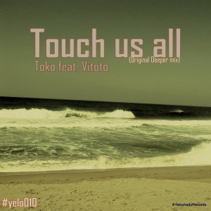 Toko Feat Vitoto - Touch Us All [Yeloshadz]