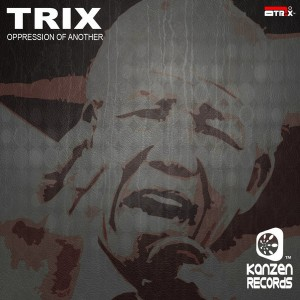 Trix - Oppression Of Another [Kanzen Records]