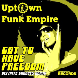 Uptown Funk Empire - Got to Have Freedom [Definite Groove Records]