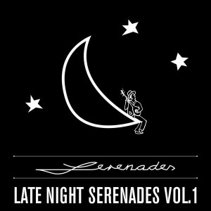 Various Artists - Late Night Serenades Vol 1 [Serenades]