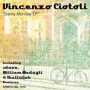 Vincenzo Ciotoli - Sunny Monday EP (Incl. William Medagli & Tallulah, 2Dave Remix) [Street King]