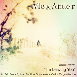 Alex Ander - I'm Leaving You [King Street]