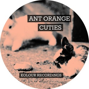 Ant Orange - Cuties EP [Kolour Recordings]