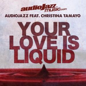 Audiojazz feat. Christina Tamayo - Your Love Is Liquid [audioJazz Music Digital]