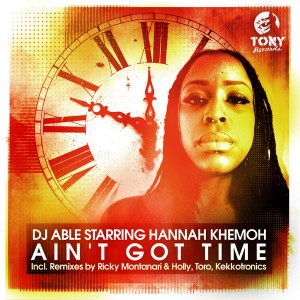 DJ Able Starring Hannah Khemoh - Ain't Got Time [Tony Records]