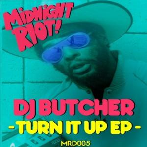 DJ Butcher - Turn It Up EP [Midnight Riot]
