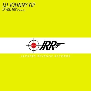 DJ Johnny Yip - If You Try [Jackers Revenge Records]