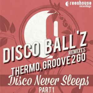 Disco Ball'z - Disco Never Sleep [Greenhouse Recordings]