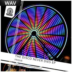 Frique - The Disco Never Dies EP [Farris Wheel Recordings]