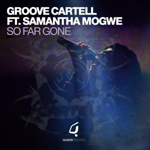 Groove Cartell feat. Samantha Mogwe - So Far Gone [Guess]