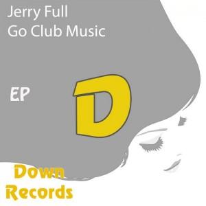 Jerry Full - Go Club Music [Down]