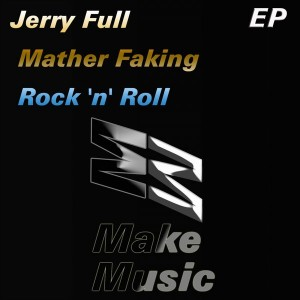 Jerry Full - Mather Faking Rock 'N' Roll EP [Make Music]