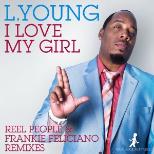 L. Young - I Love My Girl  (Incl. Reel People & Frankie Feliciano Remixes) [Reel People Music]