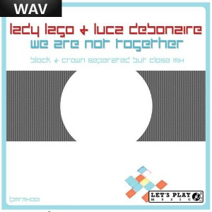 Lady Lago & Luca Debonaire - We Are Not Together (Block & Crown Seperated But Close Mix) [Let's Play Music]