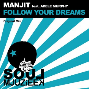 Manjit feat. Adele Murphy - Follow Your Dreams [Soul Mjuzieek Digital]
