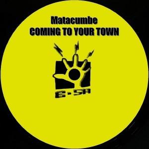 Matacumbe - Coming To Your Town [E-SA]