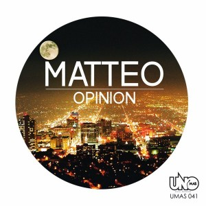 Matteo - Opinion [Uno Mas Digital Recordings]