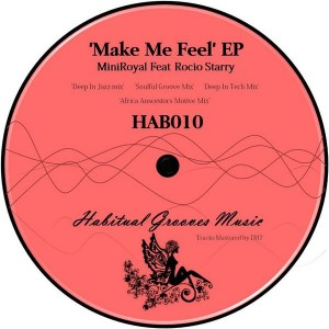 MiniRoyal feat. Rocio Starry - Make Me Feel [Habitual Grooves]