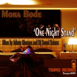 Mona Bode'  - One Night Stand (Mixes By Jonny Montana And Dj Sound Science) [Toupee Records]