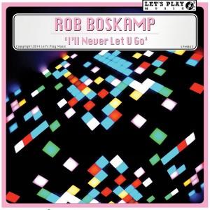 Rob Boskamp - I'll Never Let U Go [Let's Play Music]