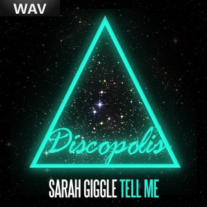 Sarah Giggle - Tell Me [Discopolis Recordings]
