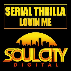 Serial Thrilla - Lovin Me [Soul City Digital]