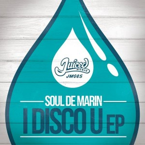 Soul De Marin - I Disco U EP [Juiced Music]