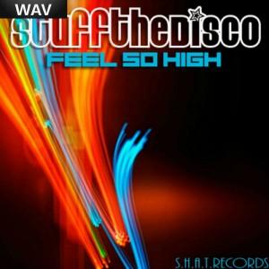 Stuff The Disco - Feel So High [SHAT]
