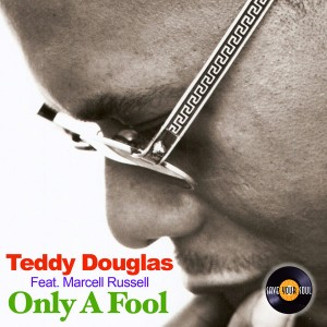 Teddy Douglas  Marcell Russell - Only A Fool [Save Your Soul]