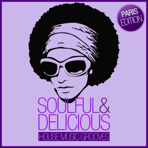 Various Artists - Soulful & Delicious - House Music Grooves (Paris Edition) [SoSexy]