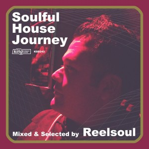 Various Artists - Soulful House Journey Mixed & Selected By Reelsoul [King Street]