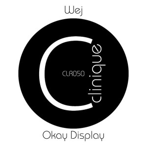 Wej - Okay Display [Clinique Recordings]