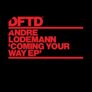 Andre Lodemann - Coming Your Way EP [DFTD]