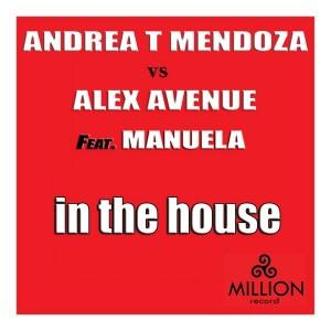 Andrea T Mendoza & Alex Avenue feat. Manuela - In The House [Million Record]