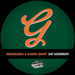 Anhanguera & Alvaro Smart - Say Goodnight [Guesthouse Music Digital]