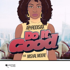 Aphrodisiax feat. Mishal Moore - Do It Good [Quantize Recordings]
