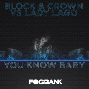 Block & Crown vs Lady Lago - You Know Baby [Fogbank]