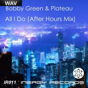 Bobby Green & Plateau - All I Do (After Hours Mix) [Inergy]