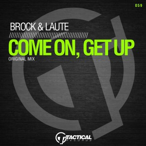 Brock & Laute - Come On, Get Up [Tactical Records]