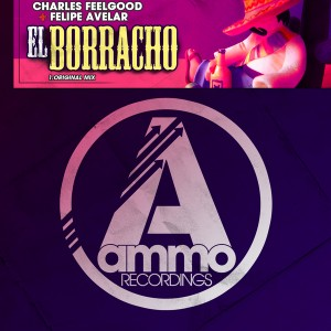 Charles Feelgood & Felipe Avelar - El Borracho [Ammo Recordings]