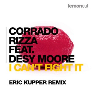 Corrado Rizza feat. Desy Moore - I Can't Fight It (Eric Kupper Remix) [Lemon Cut Records]