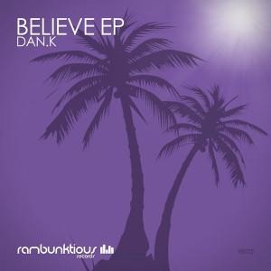 DAN.K - Believe EP [RaMBunktious (Miami)]