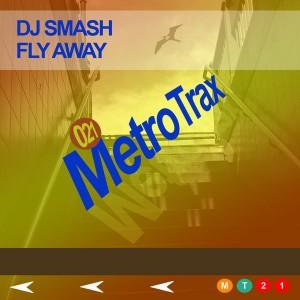 DJ Smash - Fly Away [Metro Trax]