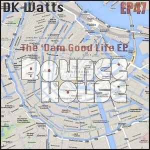 DK Watts - The 'Dam Good Life EP [Bounce House Recordings]