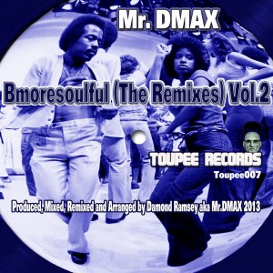 Damond Ramsey aka Mr. DMAX - Bmoresoulful (The Remixes)  Vol 2 [Toupee Records]