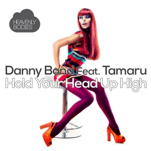 Danny Bond feat. Tamaru - Hold Your Head Up High [Heavenly Bodies Records]