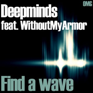 Deepminds feat. WithoutMyArmor - Find a Wave [OMG House Records]